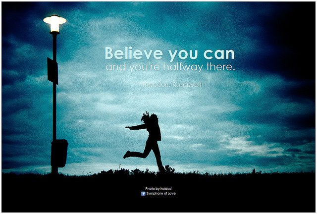 Believe you can and you're halfway there quote my Theodore Roosevelt
